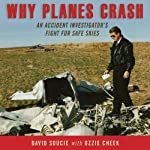 Why Planes Crash: An Accident Investigator's Fight for Safe Skies | David Soucie,Ozzie Cheek