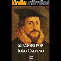 Sermões por João Calvino: 14 Sermões pelo Reformador de Genebra