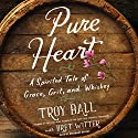 Pure Heart: A Spirited Tale of Grace, Grit, and Whiskey Audiobook by Troylyn Ball, Bret Witter Narrated by Rosemary Benson