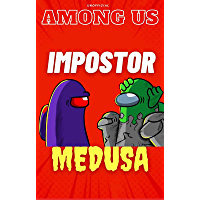 Among Us: Impostor is Medusa (Unofficial Stories) (Among Us Impostor and Crewmates Book 2)