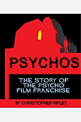 PSYCHOS: The Story of the Psycho Film Franchise Kindle Edition