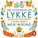 The Little Book of Lykke: Secrets of the World's Happiest People | Meik Wiking