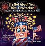 img - for It's Not About You, Mrs. Firecracker: A Love Letter About the True Meaning of the Fourth of July (The Love Letters Book Series) book / textbook / text book