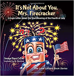 It's Not About You, Mrs. Firecracker: A Love Letter About the True Meaning of the Fourth of July (The Love Letters Book Series)
