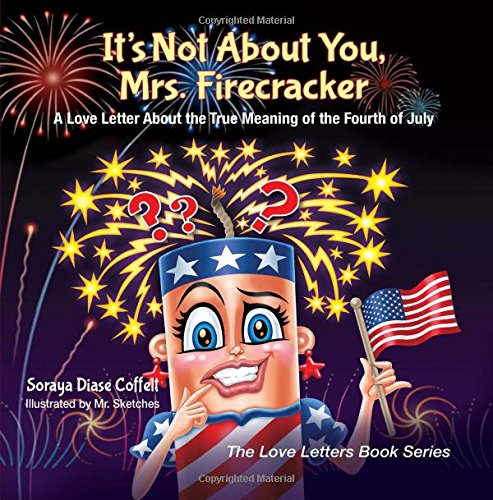 4TH OF JULY books for kids ages 1 year to 10 - toddler, preschool & school ageIt's Not About You, Mrs. Firecracker: A Love Letter About the True Meaning of the Fourth of July (The Love Letters Book Series)
