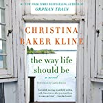The Way Life Should Be: A Novel | Christina Baker Kline