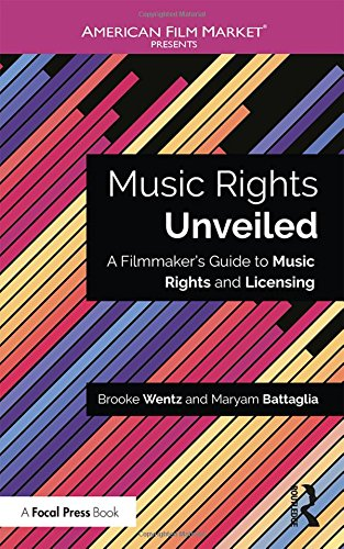 Music Rights Unveiled: A Filmmaker's Guide to Music Rights and Licensing (American Film Market Presents)