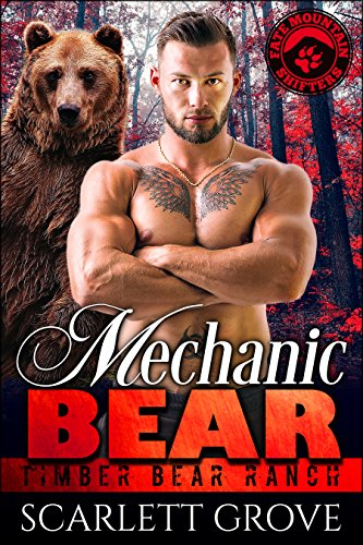 Mechanic Bear (Bear Shifter Mystery Romance) (Timber Bear Ranch Book 4) by [Grove, Scarlett]