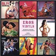 Eros vinyls : Histoire de l'érotisme à travers 60 ans de vinyles par Bernard Marcadé