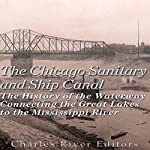 The Chicago Sanitary and Ship Canal: The History of the Waterway Connecting the Great Lakes to the Mississippi River | Charles River Editors