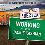 Ep. 9: Working with Jackie Kashian (Sounds Like America) | Jackie Kashian,Oscar Nunez,Brandie Posey,DC Pierson,Mike Drucker,Kevin Allison,Kate Willett,Andi Smith