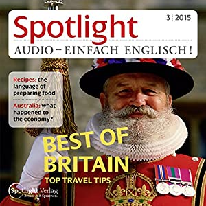 Spotlight Audio - Best of Britain, top travel tips. 3/2015 Hörbuch