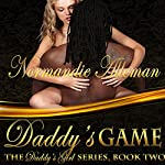 Daddy's Game: Daddy's Girl, Book 2 | Normandie Alleman