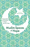 Muslim Spaces of Hope : Geographies of Possibility in Britain and the West, , 1848133014