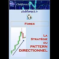 "Forex - La stratégie du ""Pattern Directionnel"" (Clubforex1 t. 16)"