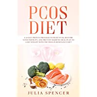 PCOS Diet: A 30-Day Proven Program to Fight PCOS, Restore Your Fertility, and Prevent...