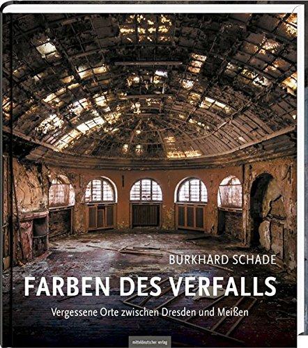 Farben des Verfalls: Vergessene Orte zwischen Dresden und Meißen