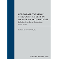 Corporate Taxation Through the Lens of Mergers and Acquisitions: Including Cross-Border Transactions, Second Edition
