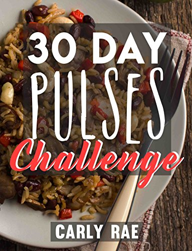 30 Day Pulses Challenge: Pulse Cookbook with 30 Day Superfood Meal Plan by Carly Rae