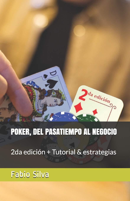 Poker Del Pasatiempo Al Negocio 2da Edicion Tutorial Estrategias Spanish Edition Silva Fabio 9781708529536 Amazon Com Books
