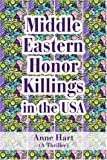 Middle Eastern Honor Killings in the USA, Anne Hart, 0595360661