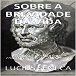 Séneca - Sobre A Brevidade da Vida [Seneca - On the Brevity of Life]: Adaptado Para Leitores Contemporâneos [Adapted for Contemporary Readers] | Lucius Seneca,James Harris