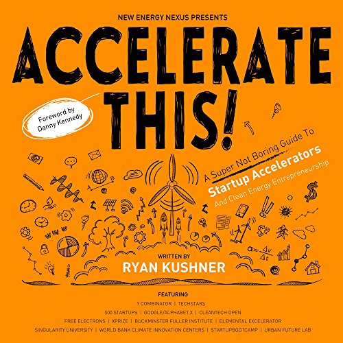 Accelerate This!: A Super Not Boring Guide To Startup Accelerators And Clean Energy Entrepreneurship