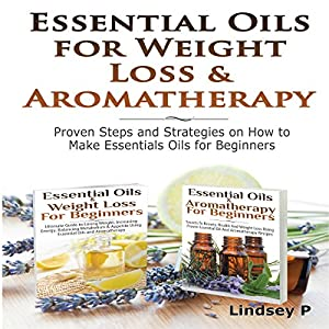 Essential Oils & Weight Loss for Beginners & Essential Oils & Aromatherapy for Beginners Audiobook