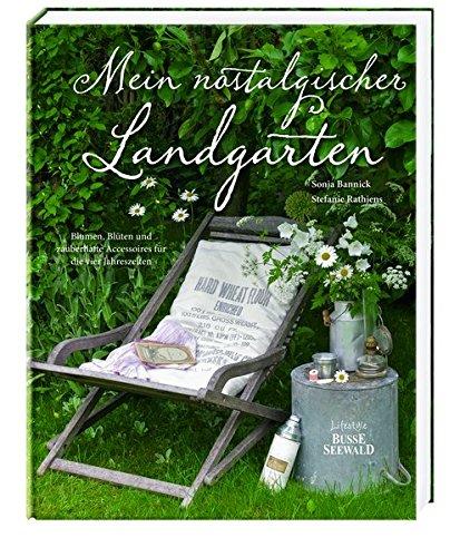 Mein nostalgischer Landgarten: Blumen, Blüten und zauberhafte Accessoires für die vier Jahreszeiten