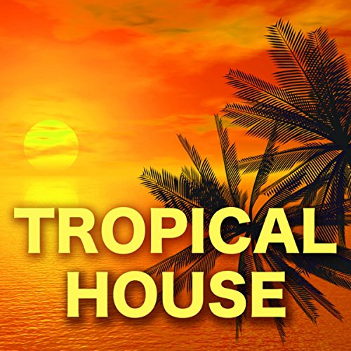 Tropical House - Best Electronic House Music Ever for Parties & Nightlife