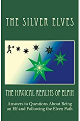 The Magical Realms of Elfin: Answers to Questions About Being an Elf and Following the Elven Path Paperback