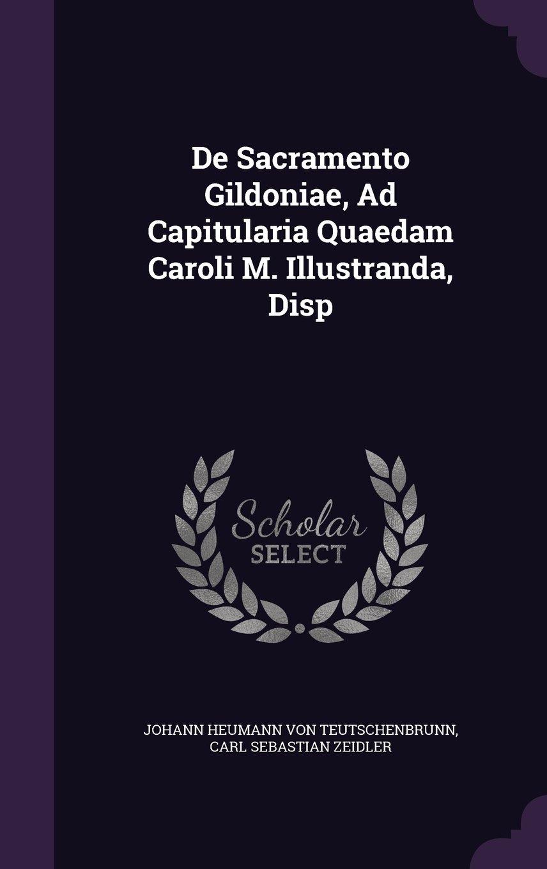 Read Online De Sacramento Gildoniae, Ad Capitularia Quaedam Caroli M. Illustranda, Disp pdf epub