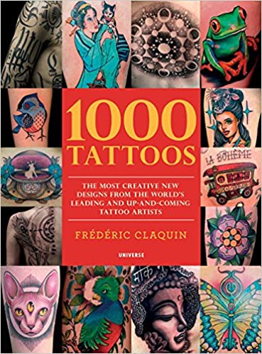 1000 Tattoos: The Most Creative New Designs from the World\'s Leading ...