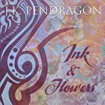 Ink & Flowers | J.K. Pendragon