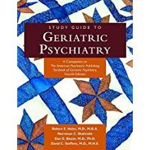 Study Guide to Geriatric Psychiatry: A Companion to the American Psychiatric Publishing Textbook Of Geriatric Psychiatry, Fourth Edition