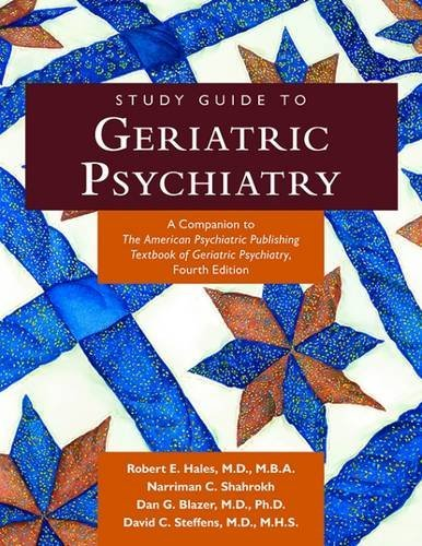 Geriatric Psychiatry: A Companion to the American Pyschiatric Publishing Textbook of Geriatric Psychiatry, Fourth Edition Robert E. Hales