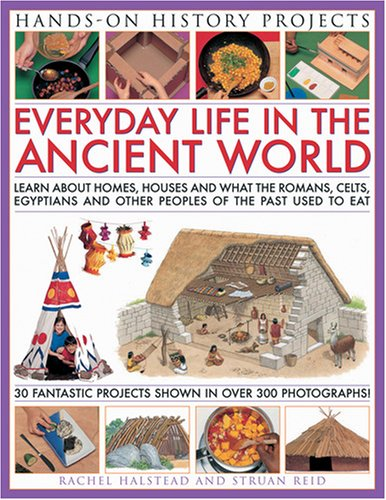 Hands-on History Projects: Home Life: Learn About Houses, Homes and What People Ate in the Past, with 30 Easy-to-Make Projects and Recipes, with 300 Fantastic Colour Photographs