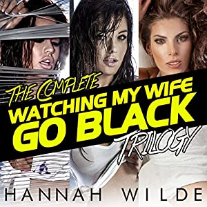 The Complete Watching My Wife Go Black Trilogy Audiobook