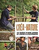 Créa-nature : 70 idées pour jouer et créer à l'extérieur