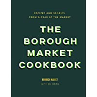 The Borough Market Cookbook: Recipes and stories from a year at the market