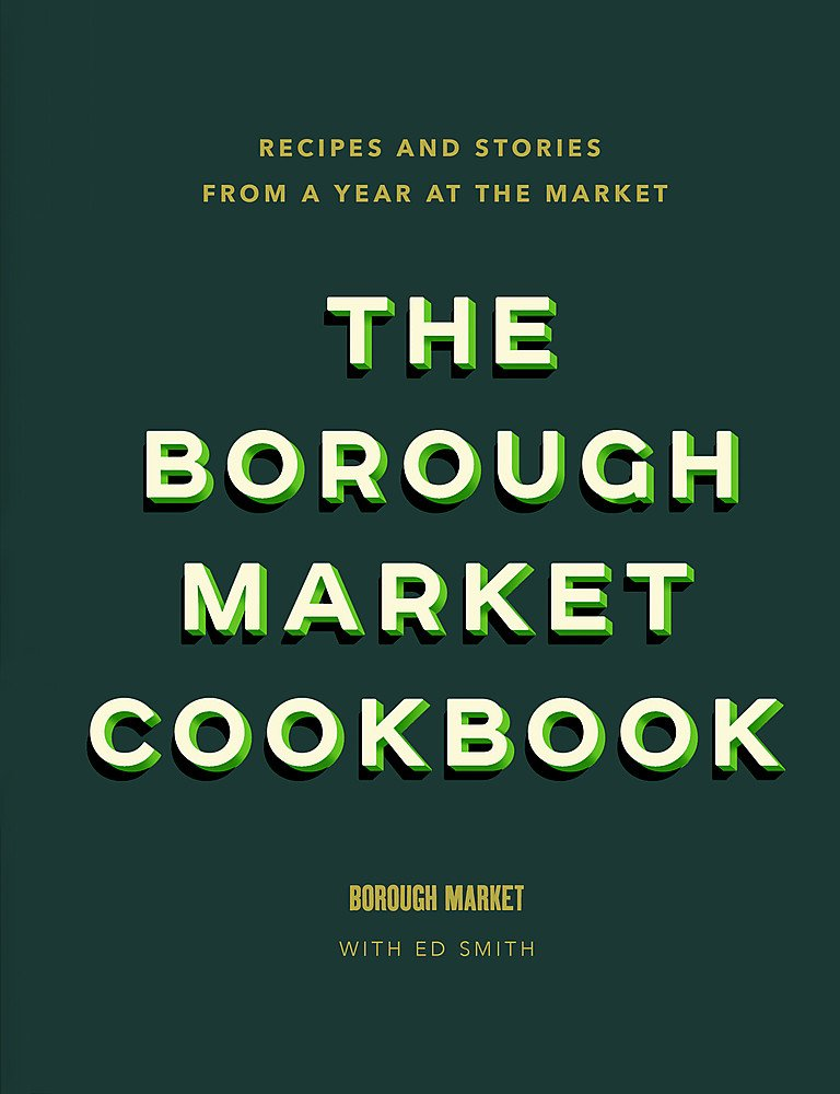 70dcd2a30bb940 The Borough Market Cookbook  Recipes and stories from a year at the ...