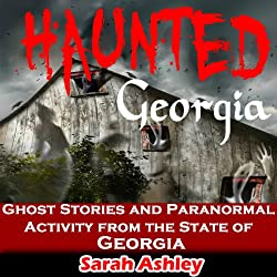Haunted Georgia: Ghost Stories and Paranormal Activity from the State of Georgia