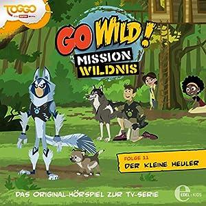 Der kleine Heuler (Go Wild - Mission Wildnis 11) Hörspiel