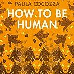 How to Be Human | Paula Cocozza