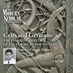 The Modern Scholar: Celts and Germans: The Enduring Heritage of the European Northlands | Professor Timothy B. Shutt