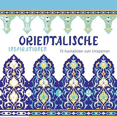 Orientalische Inspirationen: 70 Ausmalbilder zum Entspannen. Ausmalbuch für Erwachsene.
