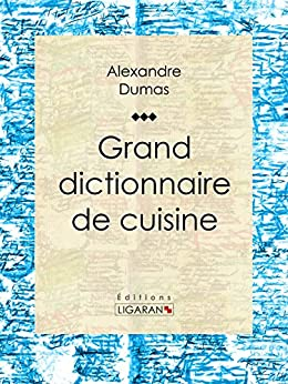 Grand dictionnaire de cuisine french edition for Alexandre dumas grand dictionnaire de cuisine