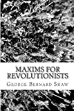Maxims for Revolutionists, George Bernard Shaw, 1481816608