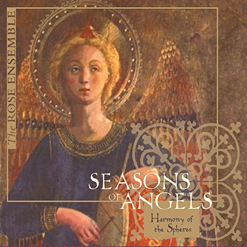 Seasons of Angels: Harmony of the - Rose Ensemble