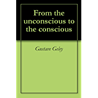 From the unconscious to the conscious (English Edition)
